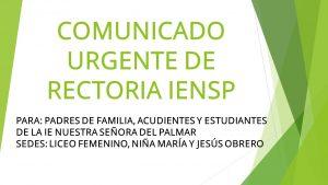 COMUNICADO URGENTE DE RECTORIA IENSP